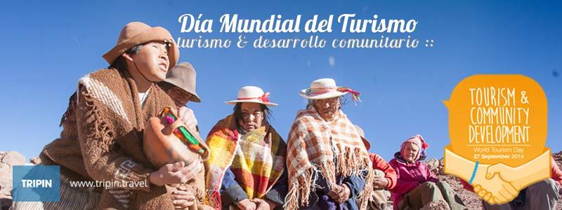 Turismo y desarrollo comunitario el lema para celebrar el dia Internacional del Turismo 2014