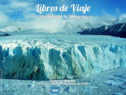 Libros de viaje, caminando sobre glaciares en la Patagonia Argentina