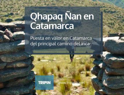 Qhapaq Ñan en Catamarca. La puesta en valor del principal camino del inca