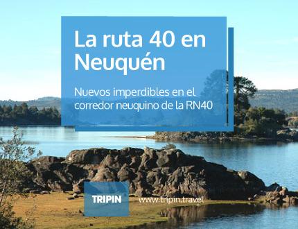 Nuevos imperdibles de la ruta 40 en Neuquén