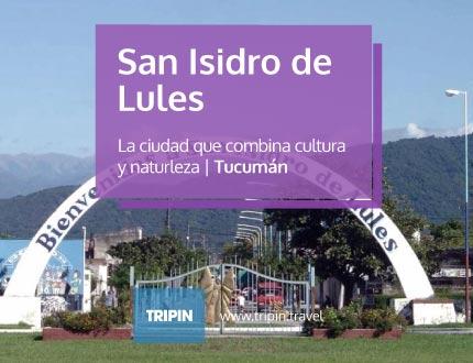 San Isidro de Lules en Tucuman, combinando cultura y naturaleza